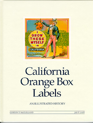 CALIFORNIA ORANGE BOX LABELS  AN ILLUSTRATED HISTORY  by: McClelland & Last   CALIFORNIA ORANGE BOX LABELS<br /><p id=